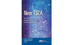 New TSCA: A Guide to the Lautenberg Chemical Safety Act and Its Implementation