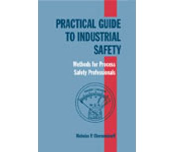 Practical Guide to Industrial Safety: Methods for Process Safety Professionals