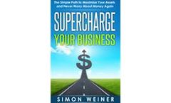 Supercharge Your Business: The Simple Path to Maximize Your Assets and Never Worry About Money Again
