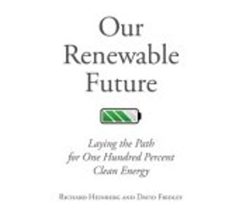 Our Renewable Future - Laying the Path for One Hundred Percent Clean Energy