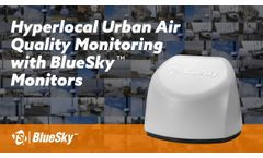 Hyperlocal Urban Air Quality Monitoring with BlueSky Monitors - Video