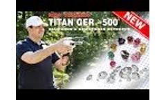 Underground Diamonds and Gemstones Titan Ger 500 Device - New Version - Video