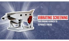 Vibrating Screening For Ground Rubber To Separate Fibers - Video