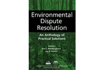 Environmental Dispute Resolution: An Anthology of Practical Solutions