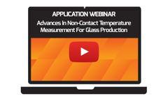 Advances in Non-Contact Temperature Measurement for Glass Production - Application Webinar - Video