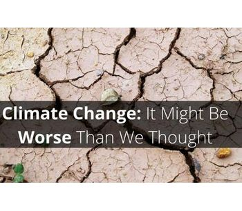 Climate Change: It Might be Worse than we thought