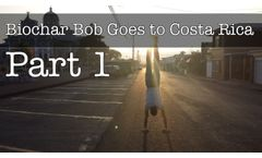 Biochar Bob Goes to Costa Rica Part 1 - How Biochar is Making a Social Impact in Central America - Video
