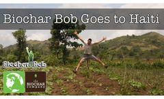 Biochar Bob Goes to Haiti - Video