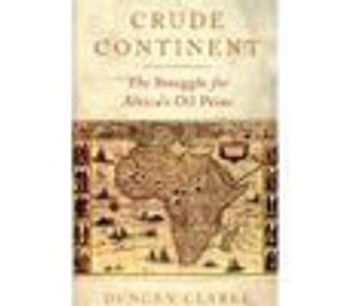 Crude Continent: The Struggle for Africa`s Oil Prize